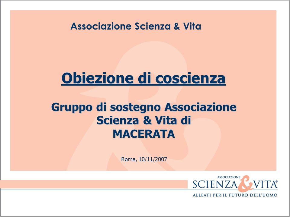 Associazione Scienza & Vita Roma, 10/11/2007 Obiezione di coscienza Gruppo di sostegno Associazione Scienza & Vita di MACERATA