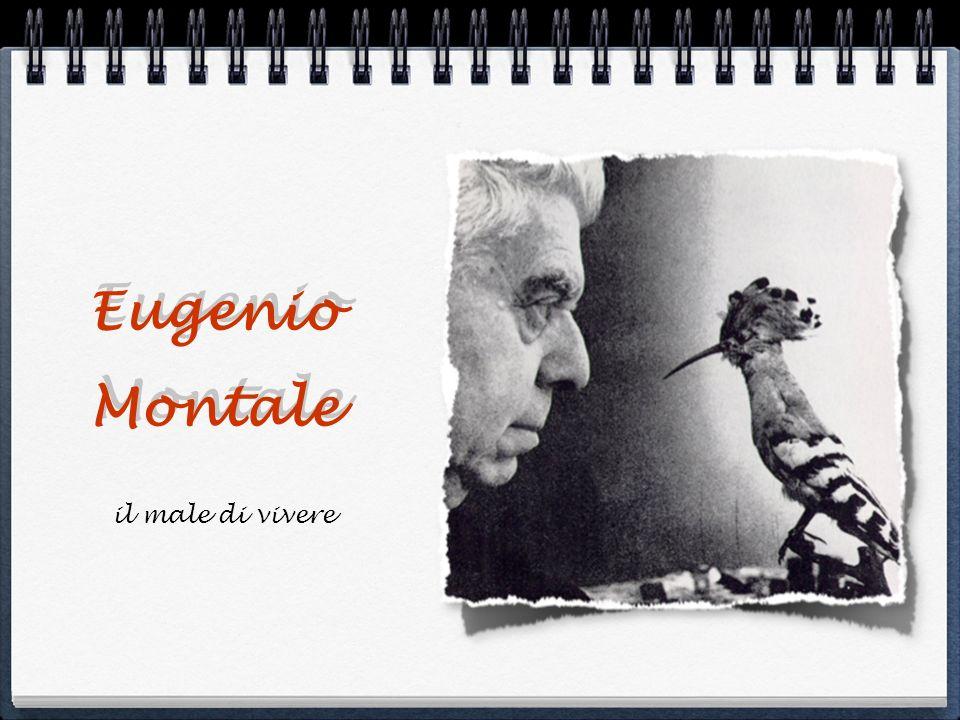Eugenio Montale Eugenio Montale il male di vivere