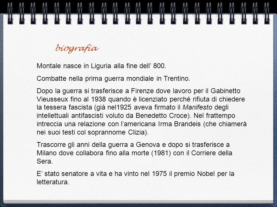 biografia Montale nasce in Liguria alla fine dell 800. Combatte nella prima guerra mondiale in Trentino. Dopo la guerra si trasferisce a Firenze dove