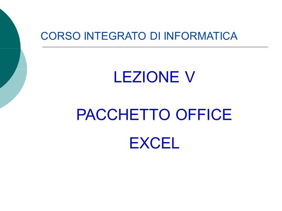 CORSO INTEGRATO DI INFORMATICA PACCHETTO OFFICE EXCEL LEZIONE V