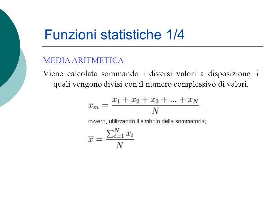 Funzioni statistiche 1/4 Viene calcolata sommando i diversi valori a disposizione, i quali vengono divisi con il numero complessivo di valori.