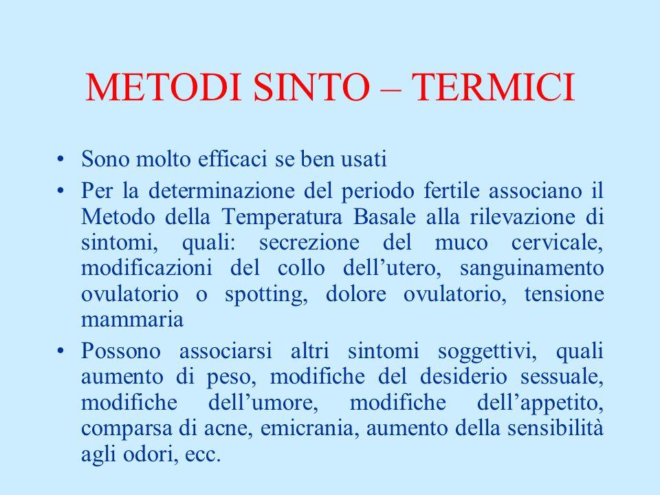 METODI SINTO – TERMICI Sono molto efficaci se ben usati Per la determinazione del periodo fertile associano il Metodo della Temperatura Basale alla ri