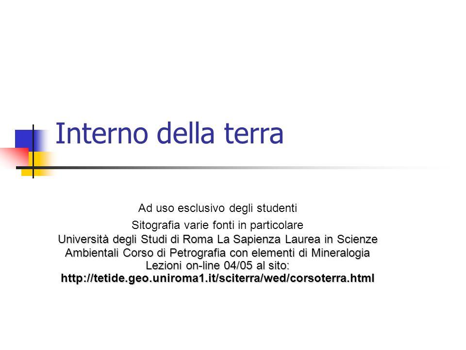 Interno della terra Ad uso esclusivo degli studenti Sitografia varie fonti in particolare Università degli Studi di Roma La Sapienza Laurea in Scienze