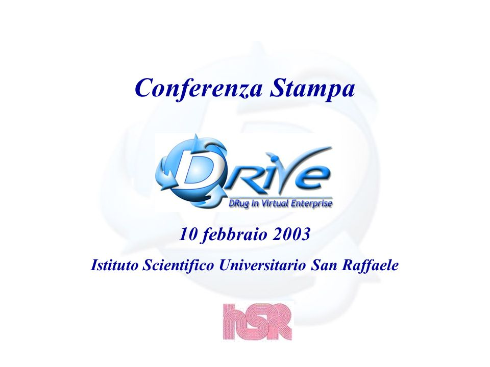 DRIVE - Drug In Virtual Enterprise Conferenza Stampa 10 febbraio 2003 Istituto Scientifico Universitario San Raffaele