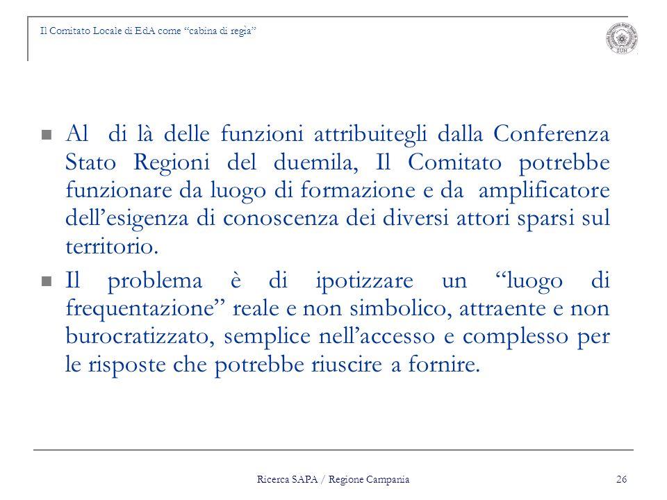 Ricerca SAPA / Regione Campania 26 Il Comitato Locale di EdA come cabina di regìa Al di là delle funzioni attribuitegli dalla Conferenza Stato Regioni