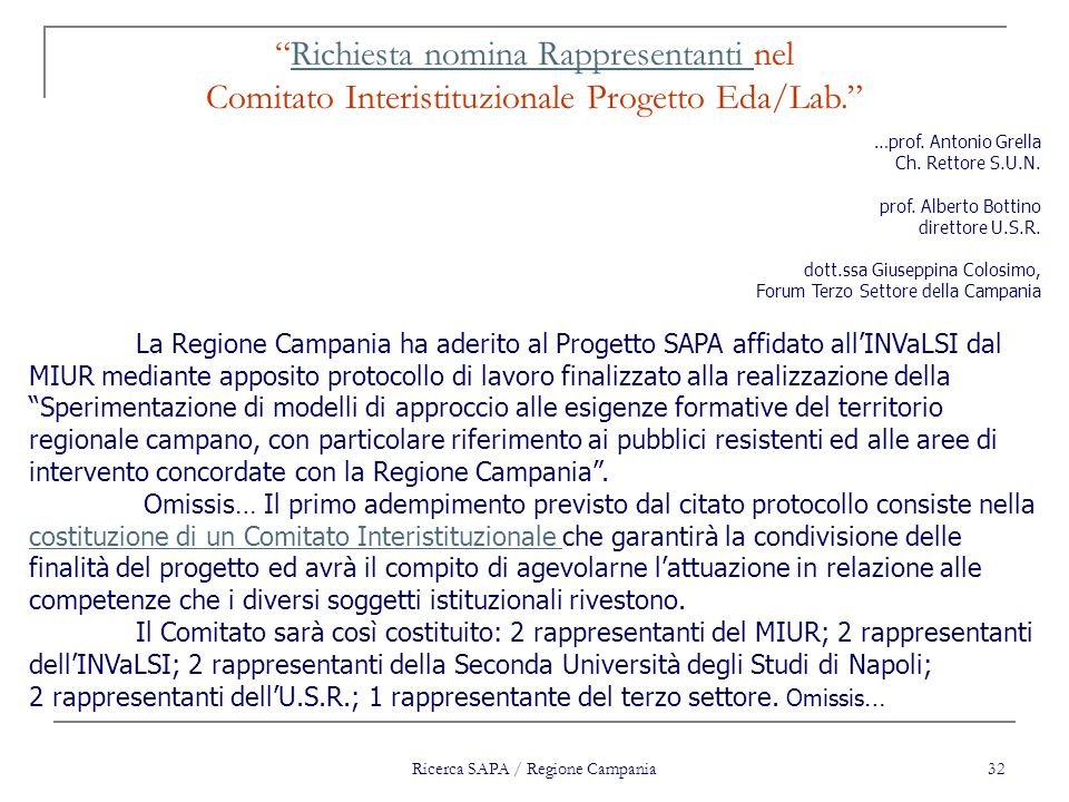 Ricerca SAPA / Regione Campania 32 …prof. Antonio Grella Ch. Rettore S.U.N. prof. Alberto Bottino direttore U.S.R. dott.ssa Giuseppina Colosimo, Forum