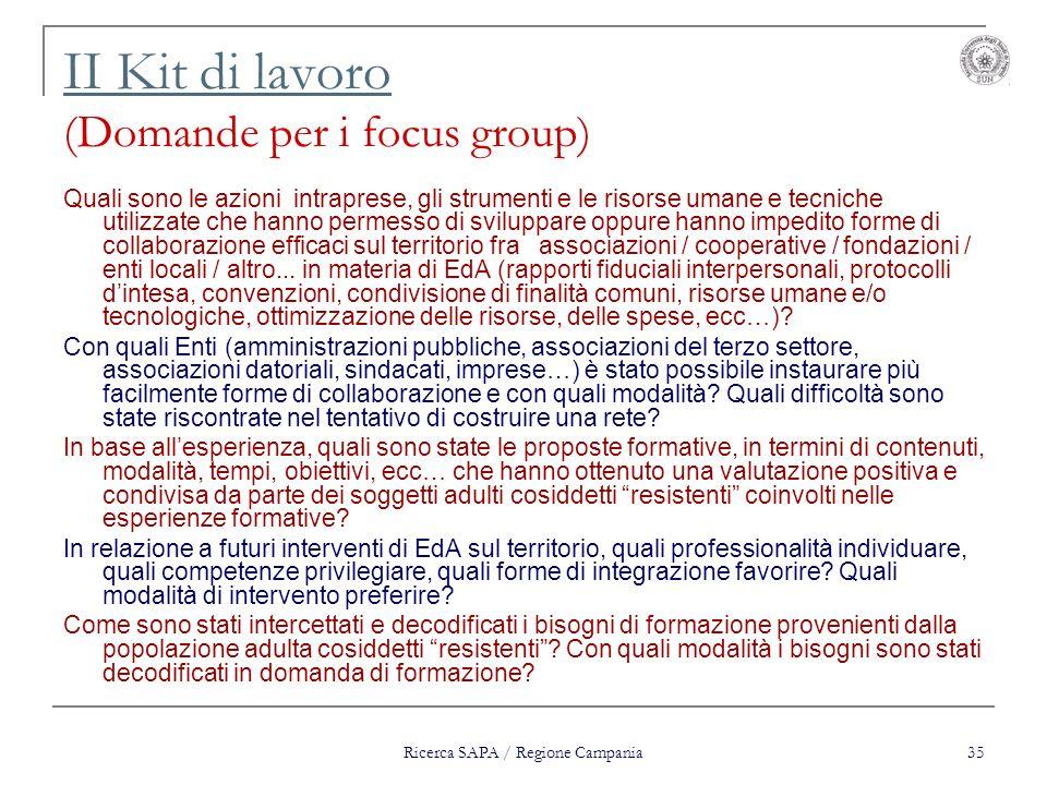 Ricerca SAPA / Regione Campania 35 II Kit di lavoro II Kit di lavoro (Domande per i focus group) Quali sono le azioni intraprese, gli strumenti e le r