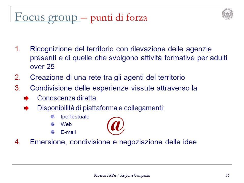Ricerca SAPA / Regione Campania 36 Focus group Focus group – punti di forza 1.Ricognizione del territorio con rilevazione delle agenzie presenti e di