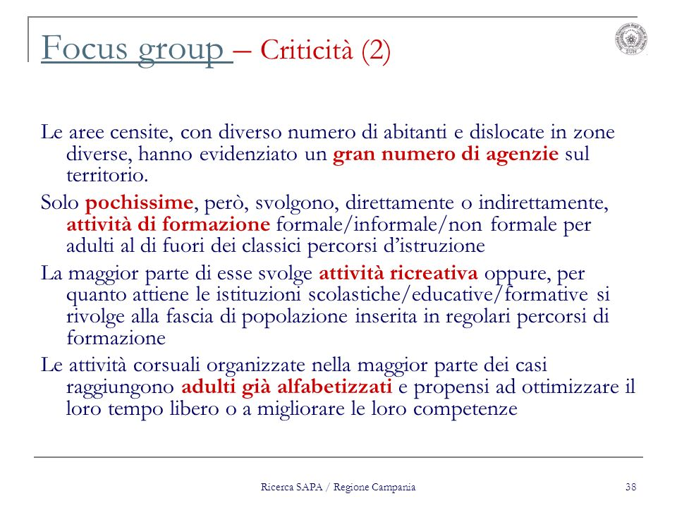 Ricerca SAPA / Regione Campania 38 Focus group Focus group – Criticità (2) Le aree censite, con diverso numero di abitanti e dislocate in zone diverse