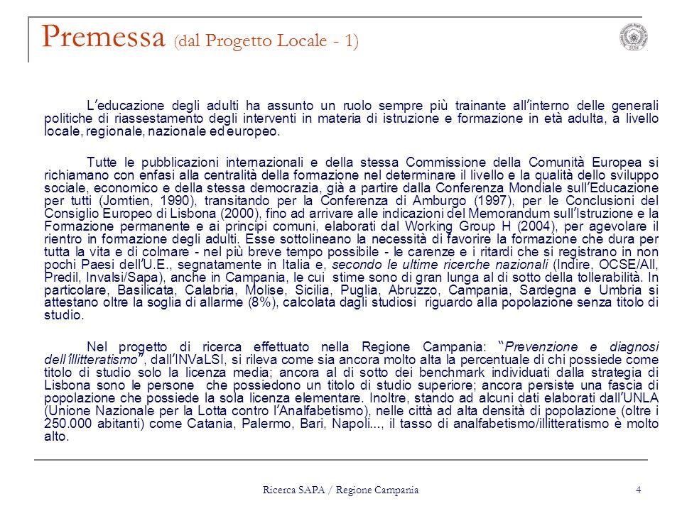 Ricerca SAPA / Regione Campania 4 Premessa (d al Progetto Locale - 1) L educazione degli adulti ha assunto un ruolo sempre pi ù trainante all interno