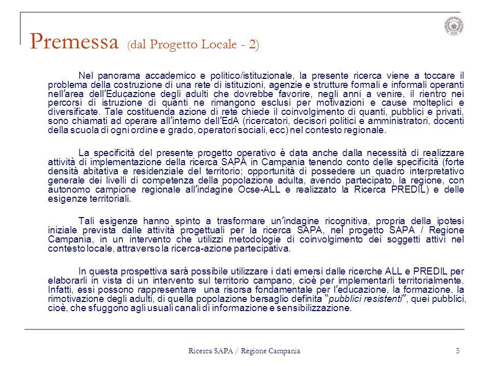 Ricerca SAPA / Regione Campania 5 Premessa (d al Progetto Locale - 2) Nel panorama accademico e politico/istituzionale, la presente ricerca viene a to