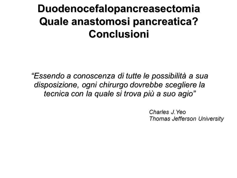 Duodenocefalopancreasectomia Quale anastomosi pancreatica? Conclusioni Essendo a conoscenza di tutte le possibilità a sua disposizione, ogni chirurgo