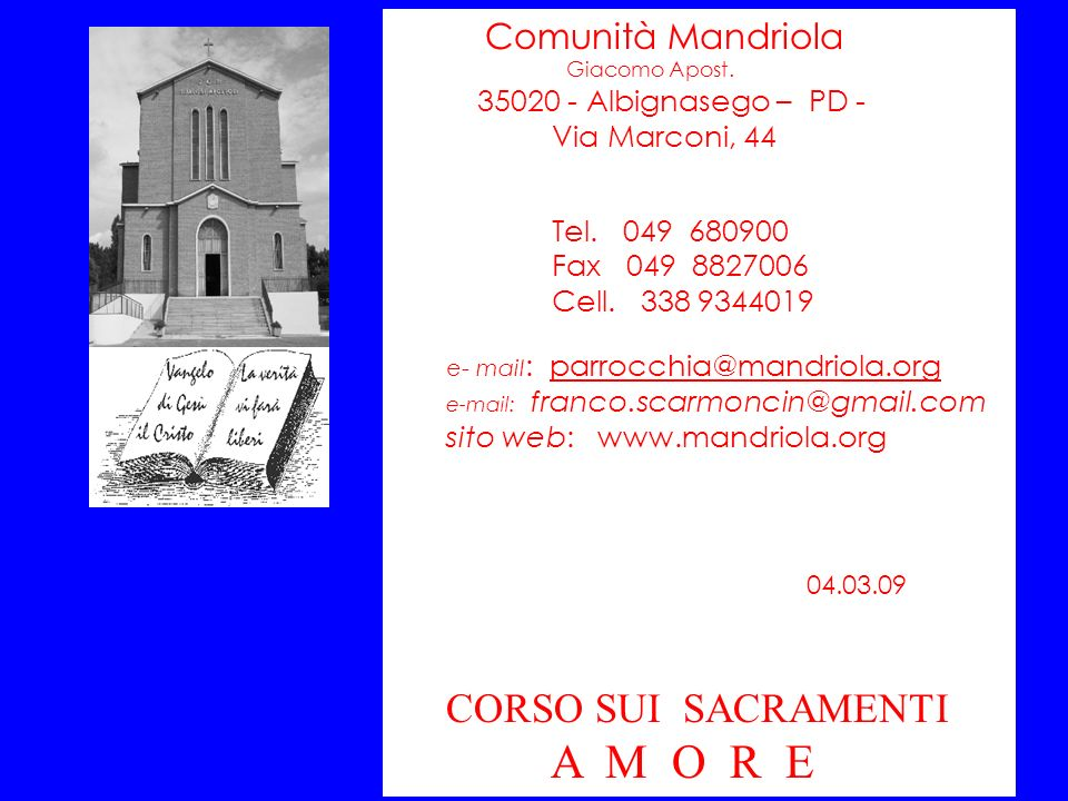 Comunità Mandriola Giacomo Apost. 35020 - Albignasego – PD - Via Marconi, 44 Tel. 049 680900 Fax 049 8827006 Cell. 338 9344019 e- mail : parrocchia@ma