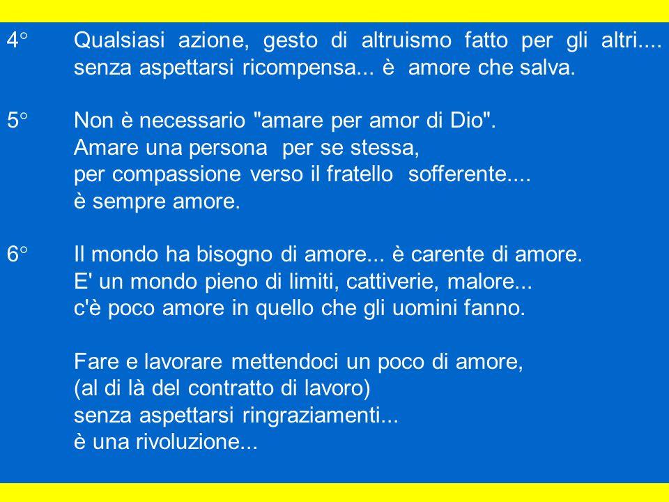 4° Qualsiasi azione, gesto di altruismo fatto per gli altri.... senza aspettarsi ricompensa... è amore che salva. 5° Non è necessario