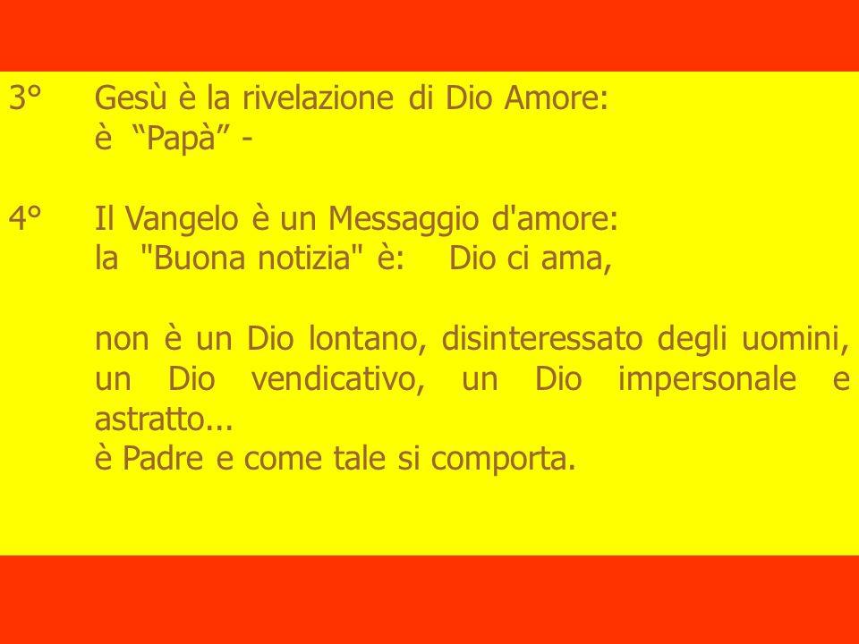 3° Gesù è la rivelazione di Dio Amore: è Papà - 4°Il Vangelo è un Messaggio d'amore: la