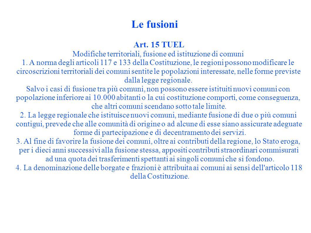 Le fusioni Art. 15 TUEL Modifiche territoriali, fusione ed istituzione di comuni 1.