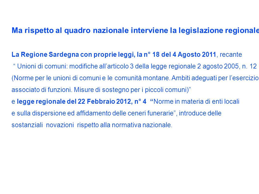 Ma rispetto al quadro nazionale interviene la legislazione regionale La Regione Sardegna con proprie leggi, la n° 18 del 4 Agosto 2011, recante Unioni di comuni: modifiche allarticolo 3 della legge regionale 2 agosto 2005, n.