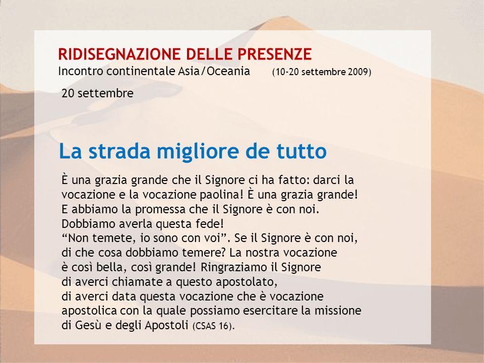 RIDISEGNAZIONE DELLE PRESENZE Incontro continentale Asia/Oceania (10-20 settembre 2009) La strada migliore de tutto È una grazia grande che il Signore