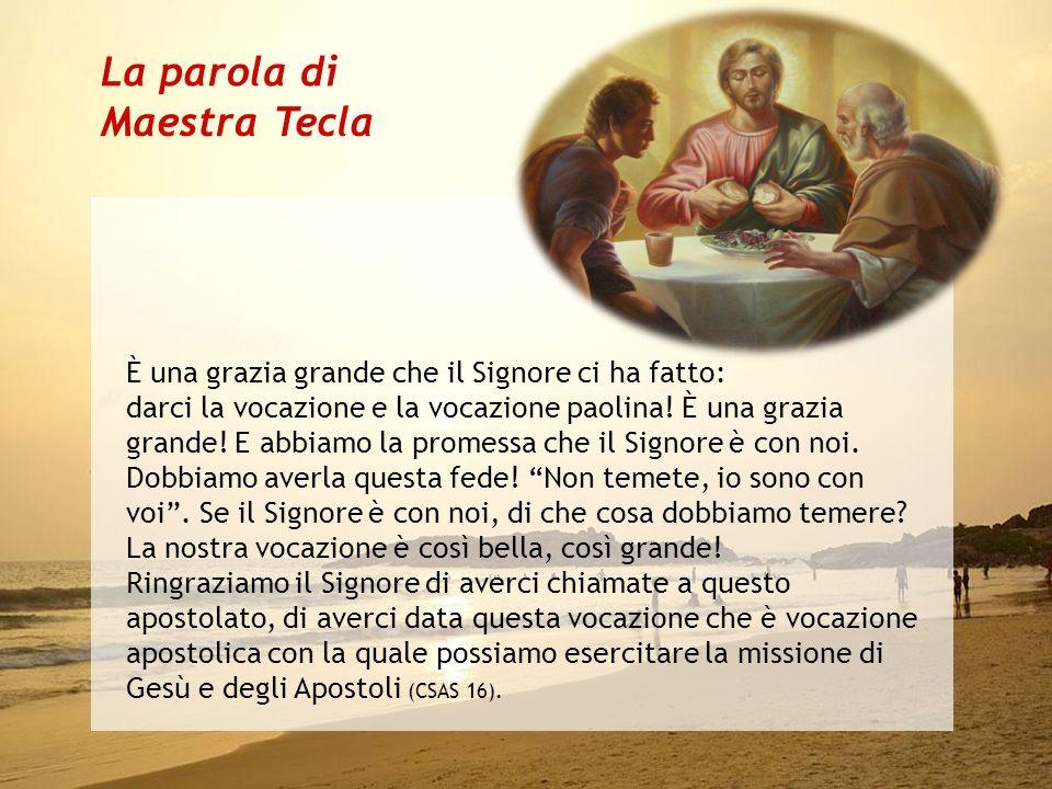 È una grazia grande che il Signore ci ha fatto: darci la vocazione e la vocazione paolina.