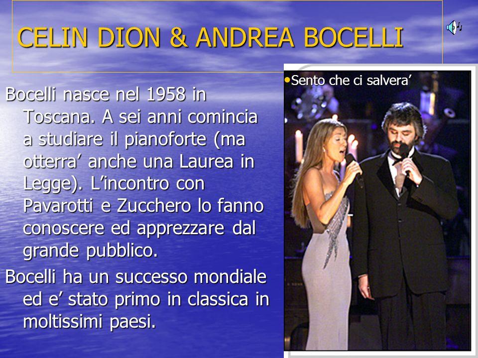 CELIN DION & ANDREA BOCELLI Bocelli nasce nel 1958 in Toscana. A sei anni comincia a studiare il pianoforte (ma otterra anche una Laurea in Legge). Li