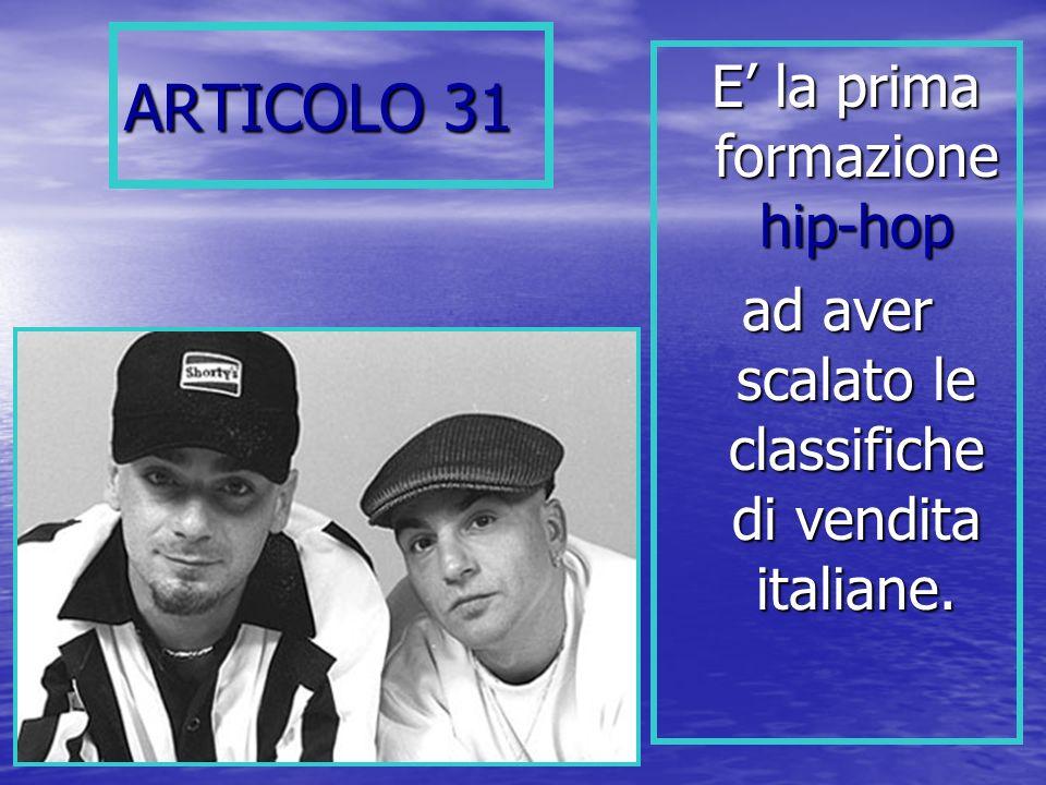 ARTICOLO 31 E la prima formazione hip-hop E la prima formazione hip-hop ad aver scalato le classifiche di vendita italiane.