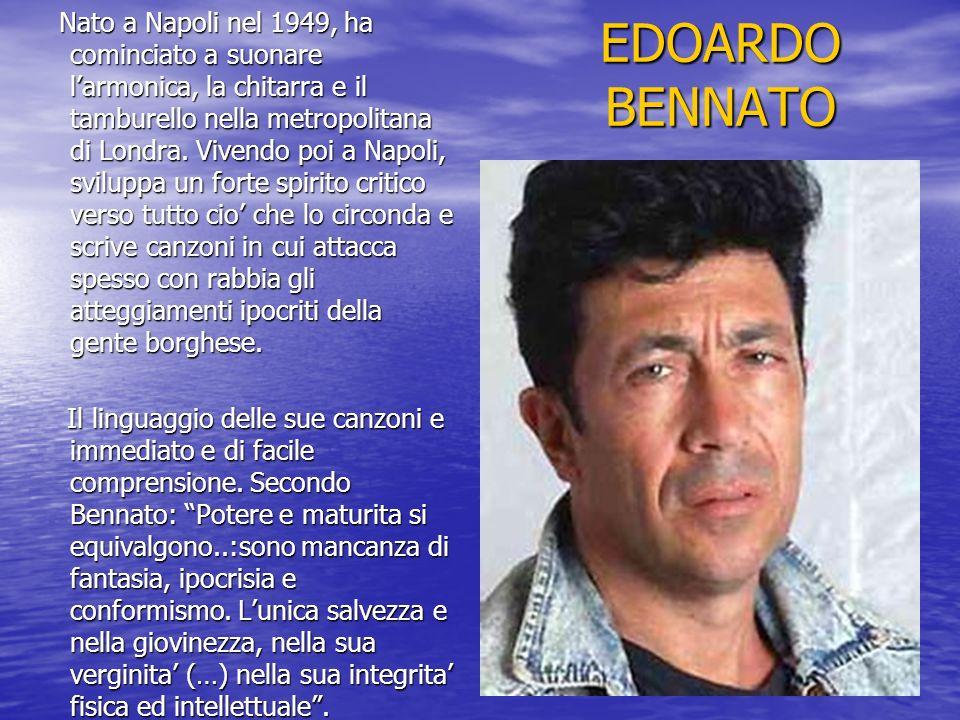 EDOARDO BENNATO Nato a Napoli nel 1949, ha cominciato a suonare larmonica, la chitarra e il tamburello nella metropolitana di Londra. Vivendo poi a Na