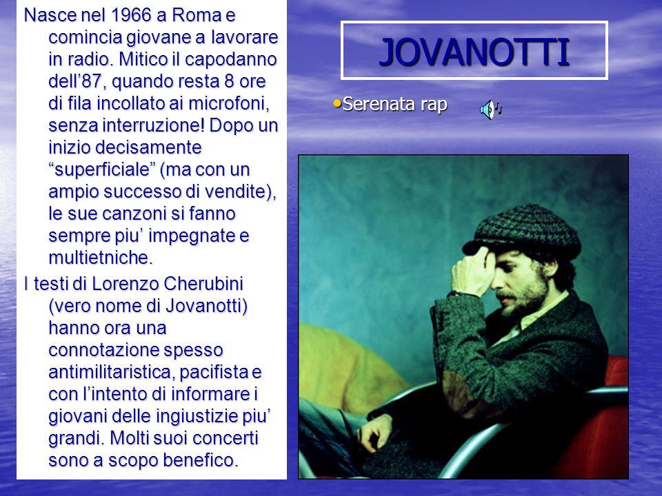 JOVANOTTI Nasce nel 1966 a Roma e comincia giovane a lavorare in radio. Mitico il capodanno dell87, quando resta 8 ore di fila incollato ai microfoni,