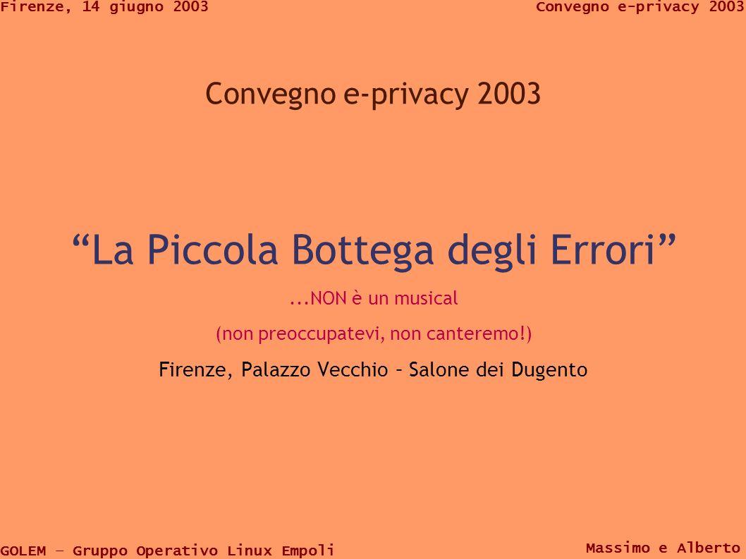 GOLEM – Gruppo Operativo Linux Empoli Convegno e-privacy 2003Firenze, 14 giugno 2003 Massimo e Alberto Convegno e-privacy 2003 La Piccola Bottega degl
