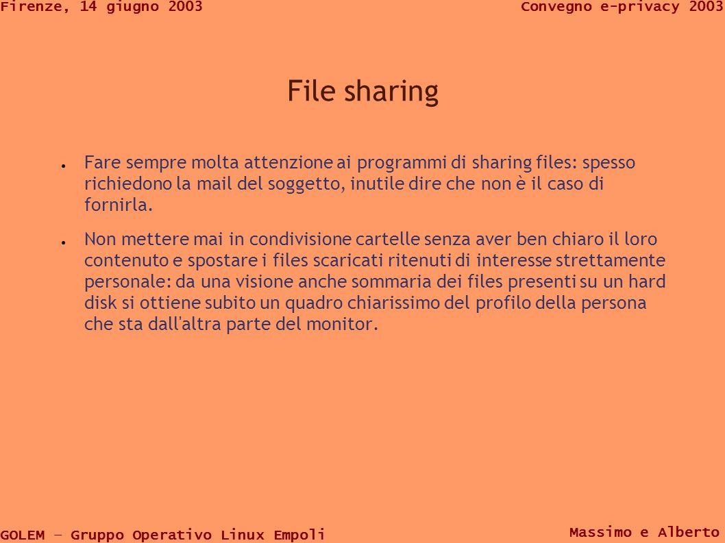 GOLEM – Gruppo Operativo Linux Empoli Convegno e-privacy 2003Firenze, 14 giugno 2003 Massimo e Alberto File sharing Fare sempre molta attenzione ai programmi di sharing files: spesso richiedono la mail del soggetto, inutile dire che non è il caso di fornirla.