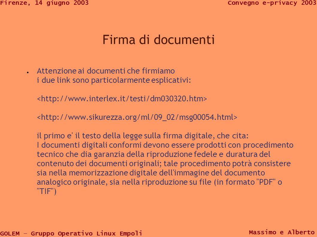 GOLEM – Gruppo Operativo Linux Empoli Convegno e-privacy 2003Firenze, 14 giugno 2003 Massimo e Alberto Firma di documenti Attenzione ai documenti che
