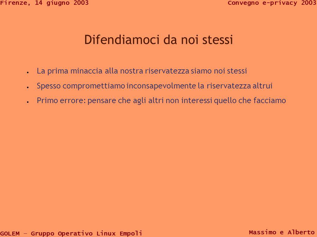 GOLEM – Gruppo Operativo Linux Empoli Convegno e-privacy 2003Firenze, 14 giugno 2003 Massimo e Alberto Difendiamoci da noi stessi La prima minaccia al