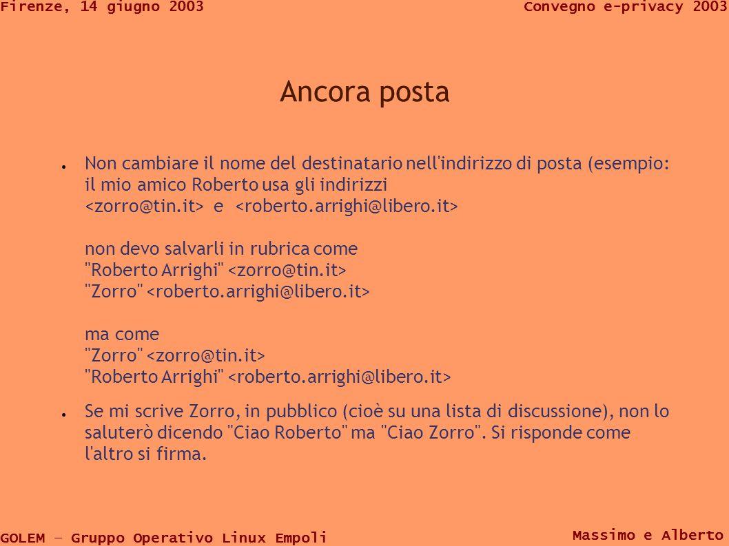 GOLEM – Gruppo Operativo Linux Empoli Convegno e-privacy 2003Firenze, 14 giugno 2003 Massimo e Alberto Ancora posta Non cambiare il nome del destinata