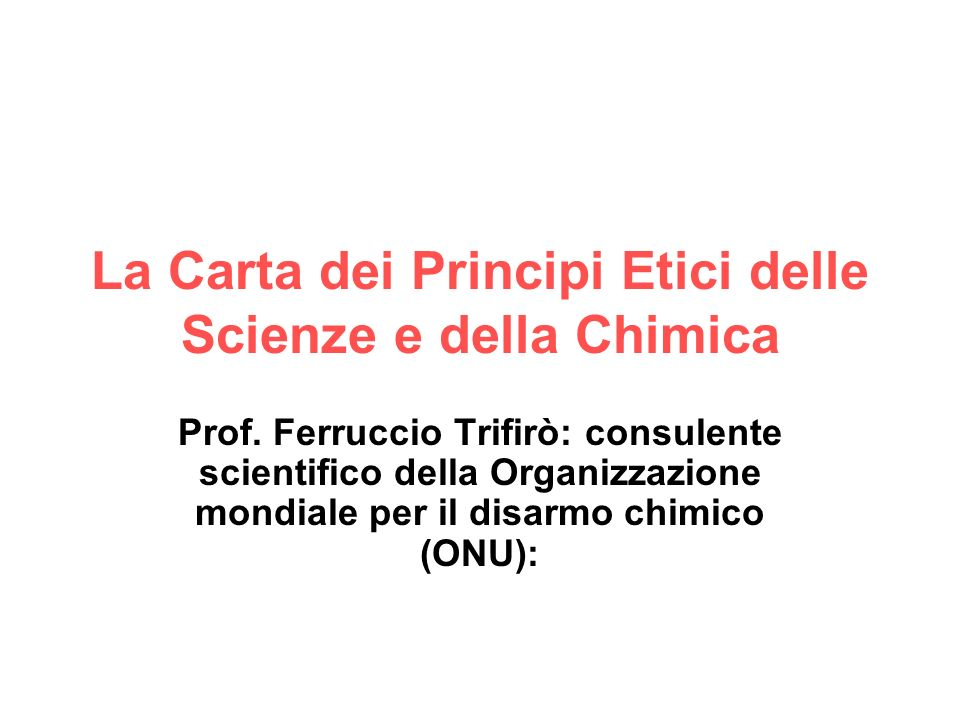 La Carta dei Principi Etici delle Scienze e della Chimica Prof. Ferruccio Trifirò: consulente scientifico della Organizzazione mondiale per il disarmo