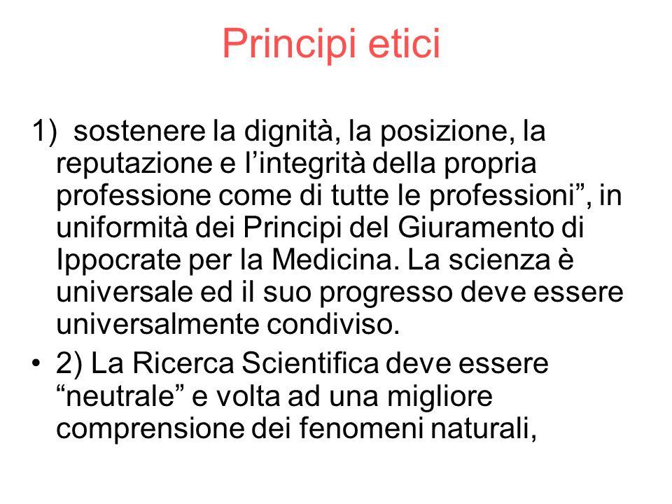 Principi etici 1) sostenere la dignità, la posizione, la reputazione e lintegrità della propria professione come di tutte le professioni, in uniformit