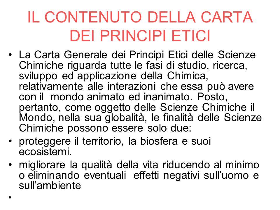IL CONTENUTO DELLA CARTA DEI PRINCIPI ETICI La Carta Generale dei Principi Etici delle Scienze Chimiche riguarda tutte le fasi di studio, ricerca, svi