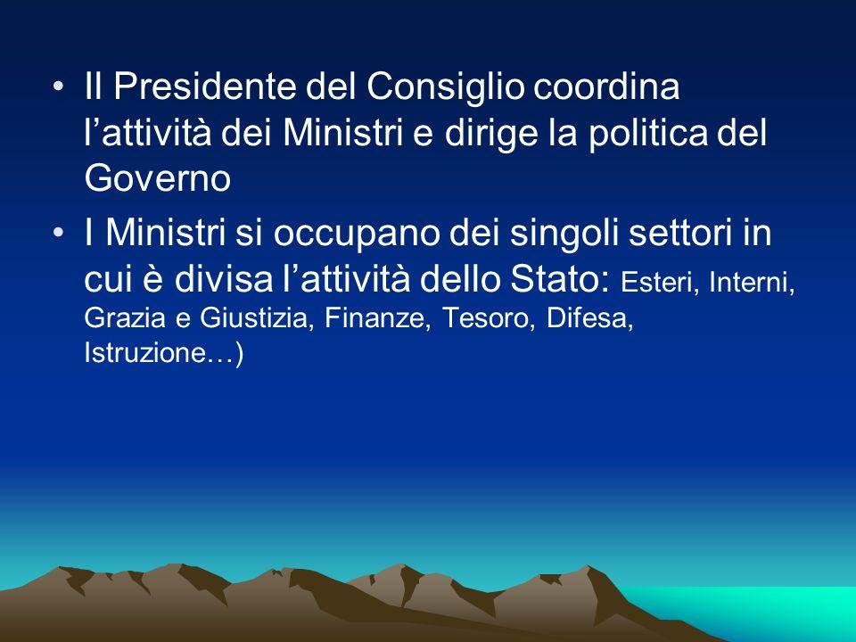 Il Presidente del Consiglio coordina lattività dei Ministri e dirige la politica del Governo I Ministri si occupano dei singoli settori in cui è divis