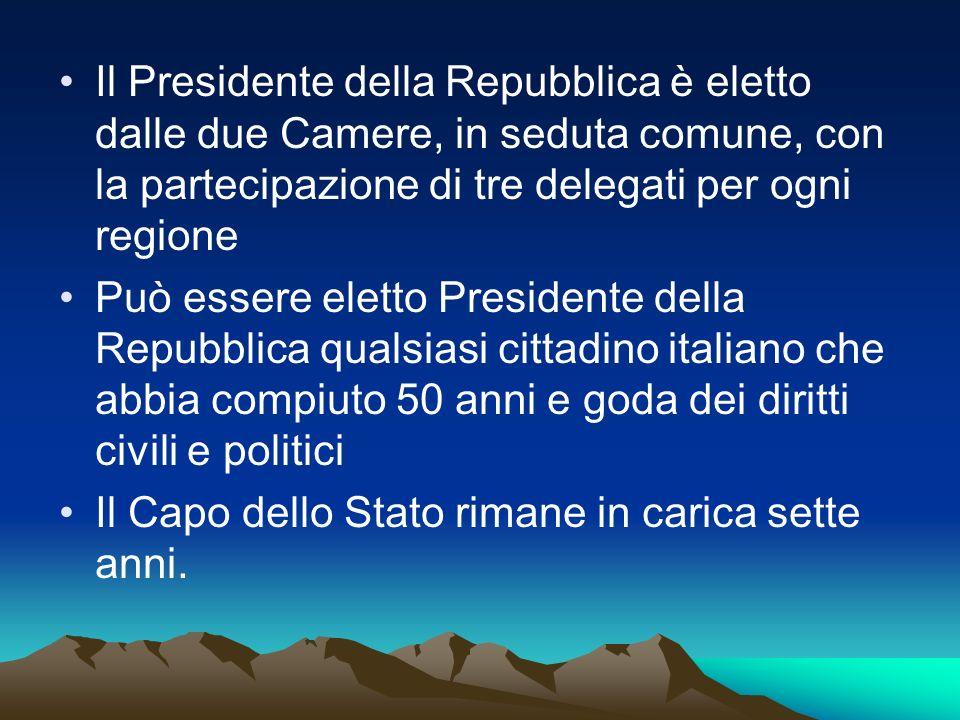 Il Presidente della Repubblica è eletto dalle due Camere, in seduta comune, con la partecipazione di tre delegati per ogni regione Può essere eletto P