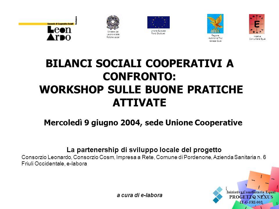 a cura di e-labora 1 BILANCI SOCIALI COOPERATIVI A CONFRONTO: WORKSHOP SULLE BUONE PRATICHE ATTIVATE Mercoledì 9 giugno 2004, sede Unione Cooperative