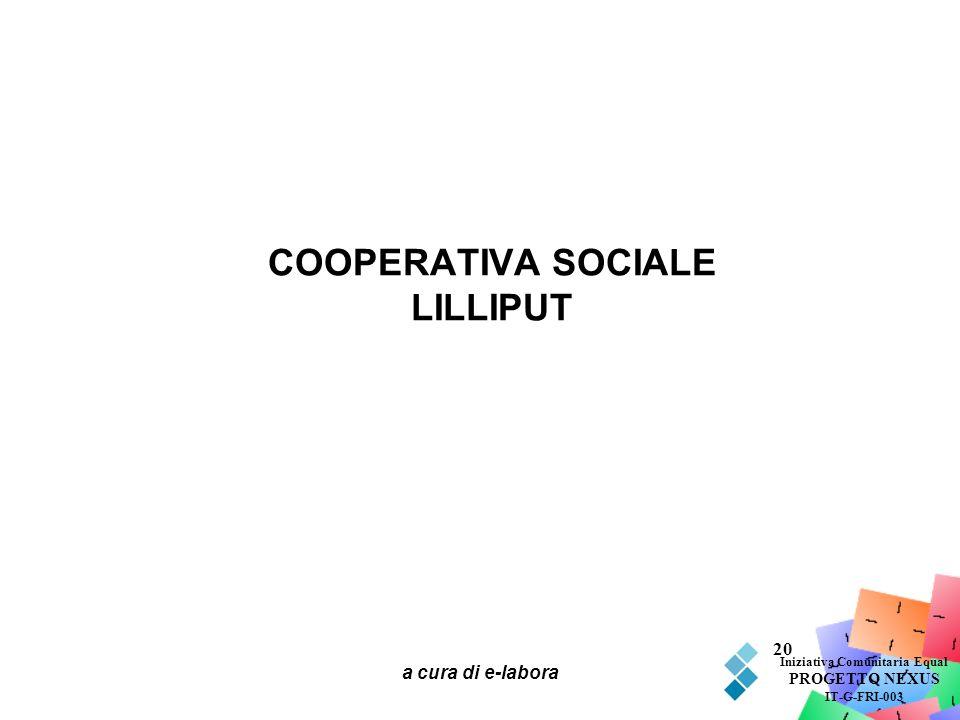 a cura di e-labora 20 COOPERATIVA SOCIALE LILLIPUT Iniziativa Comunitaria Equal PROGETTO NEXUS IT-G-FRI-003