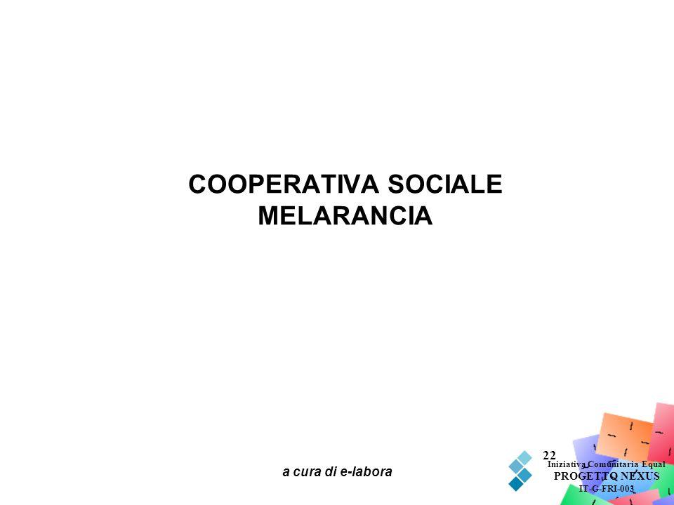 a cura di e-labora 22 COOPERATIVA SOCIALE MELARANCIA Iniziativa Comunitaria Equal PROGETTO NEXUS IT-G-FRI-003