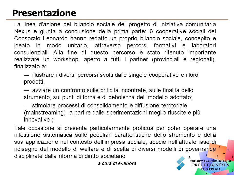 a cura di e-labora 3 Presentazione Iniziativa Comunitaria Equal PROGETTO NEXUS IT-G-FRI-003 La linea dazione del bilancio sociale del progetto di iniz