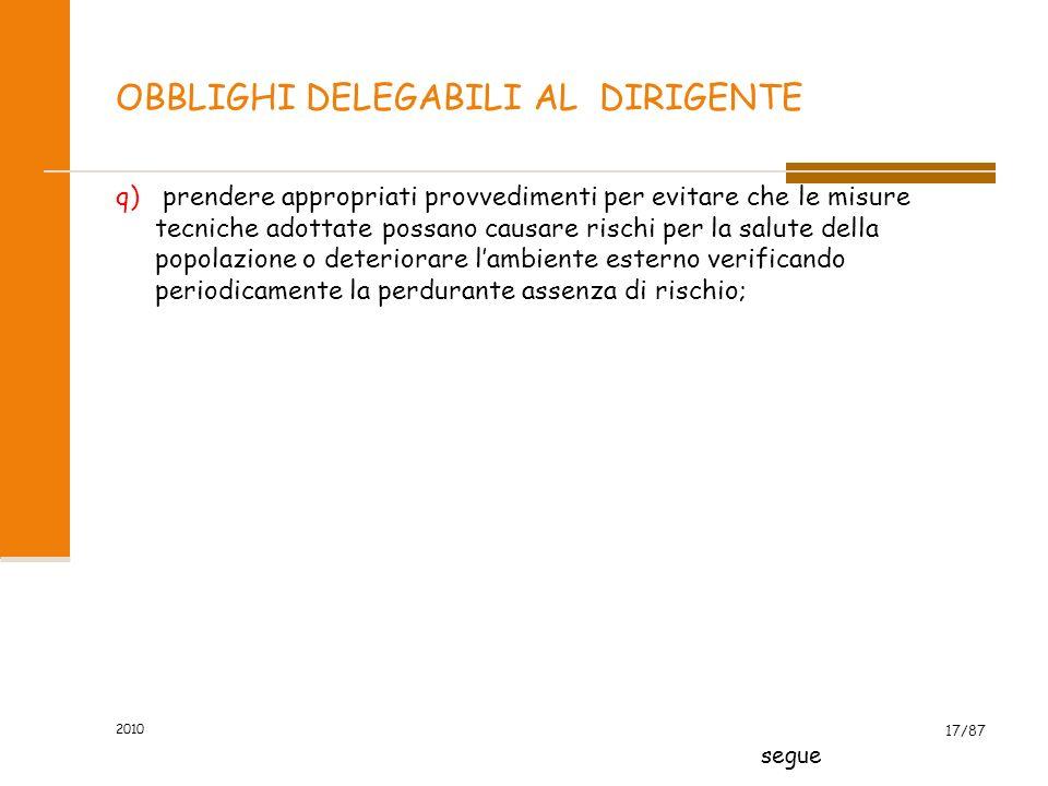 2010 16/87 OBBLIGHI DELEGABILI AL DIRIGENTE o) consegnare tempestivamente al rappresentante dei lavoratori per la sicurezza, su richiesta di questi e