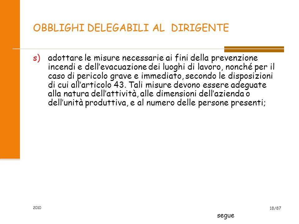 2010 17/87 OBBLIGHI DELEGABILI AL DIRIGENTE q) prendere appropriati provvedimenti per evitare che le misure tecniche adottate possano causare rischi p