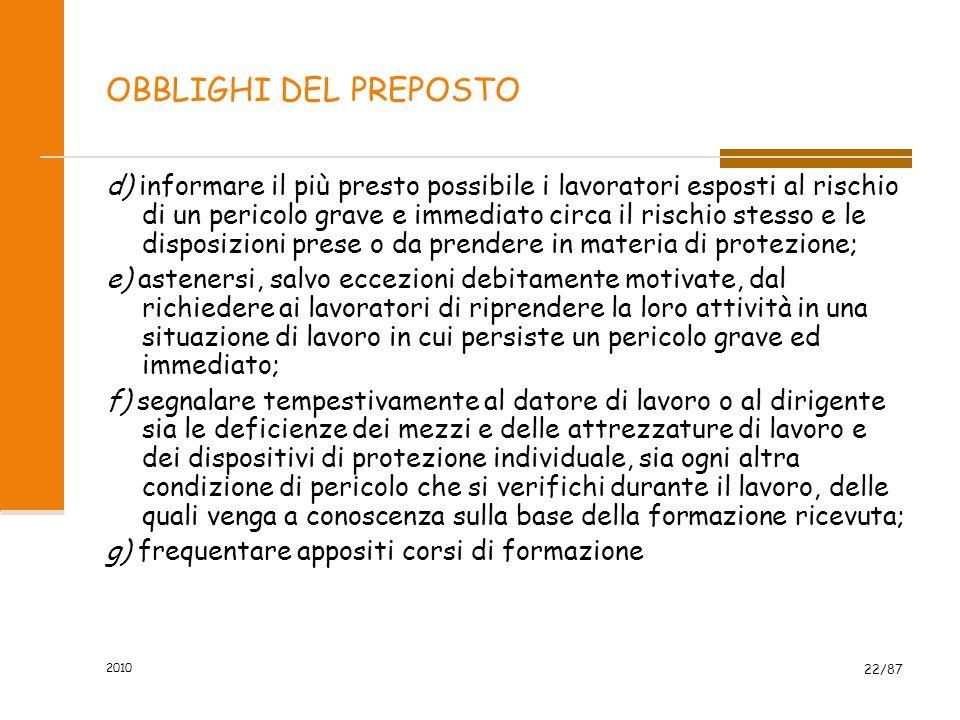 2010 21/87 OBBLIGHI DEL PREPOSTO I preposti, secondo le loro attribuzioni e competenze, devono: a) sovrintendere e vigilare sulla osservanza da parte