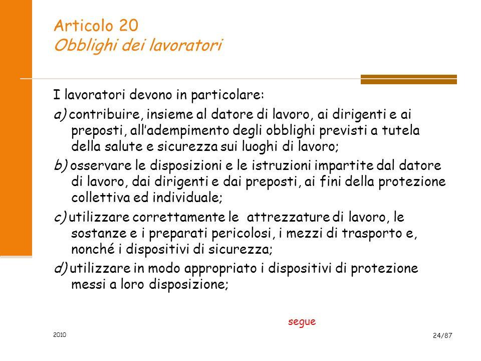 2010 23/87 Articolo 20 Obblighi dei lavoratori Ogni lavoratore deve prendersi cura della propria salute e sicurezza e di quella delle altre persone pr
