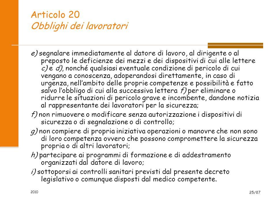 2010 24/87 Articolo 20 Obblighi dei lavoratori I lavoratori devono in particolare: a) contribuire, insieme al datore di lavoro, ai dirigenti e ai prep