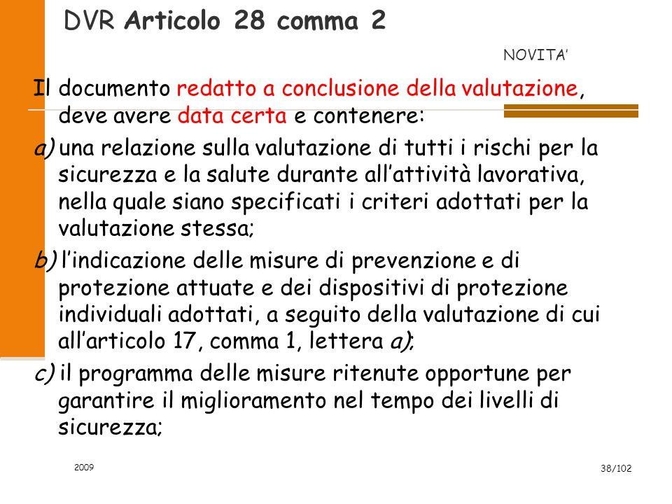2010 37/46 ARTICOLO 28 - OGGETTO DELLA VALUTAZIONE DEI RISCHI 1. La valutazione di cui allarticolo 17, comma 1, lettera a), …. deve riguardare tutti i
