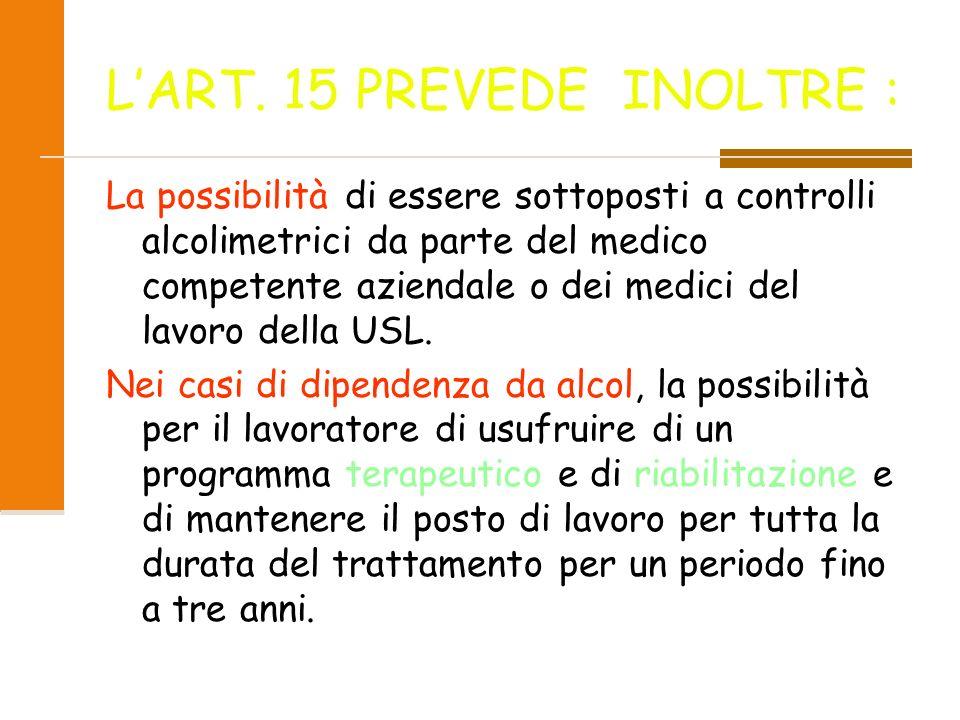 LEGGE 125/01 ART.15 Lart.15 dice: Nelle attività lavorative che comportano un elevato rischio di infortuni sul lavoro ovvero per la sicurezza, l incol