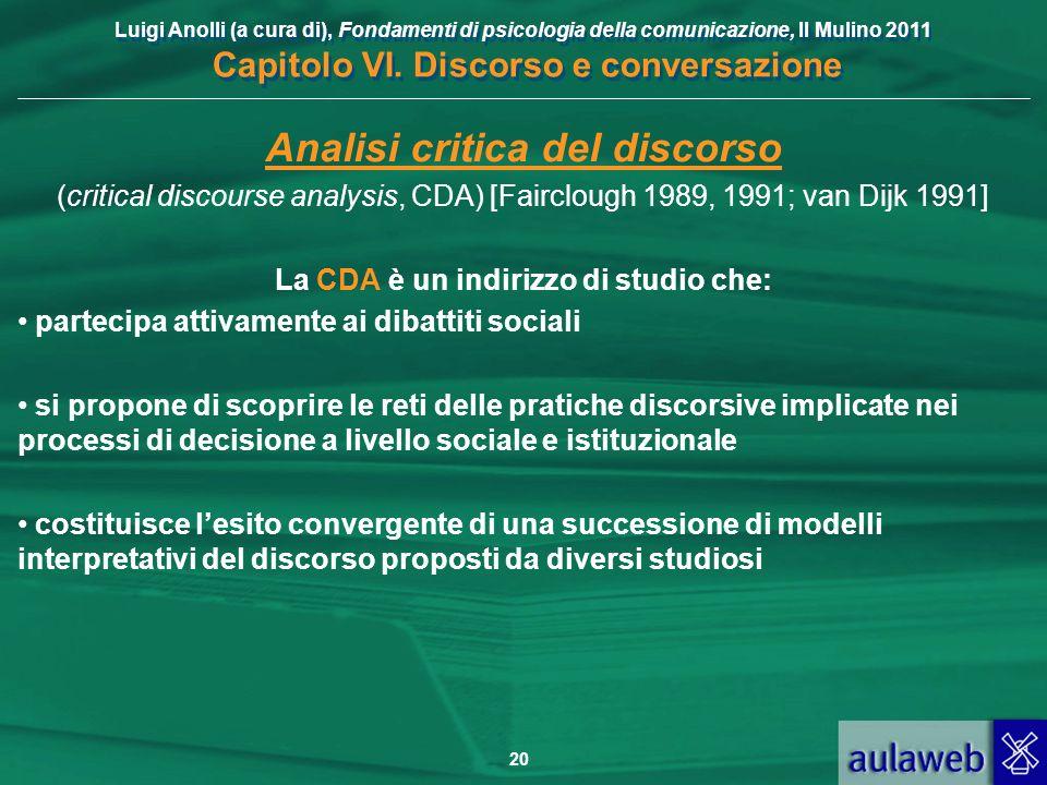 Luigi Anolli (a cura di), Fondamenti di psicologia della comunicazione, Il Mulino 2011 Capitolo VI. Discorso e conversazione 20 Analisi critica del di