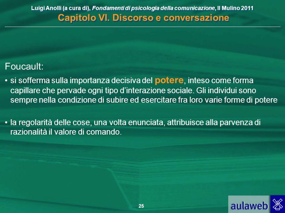 Luigi Anolli (a cura di), Fondamenti di psicologia della comunicazione, Il Mulino 2011 Capitolo VI. Discorso e conversazione 25 Foucault: si sofferma